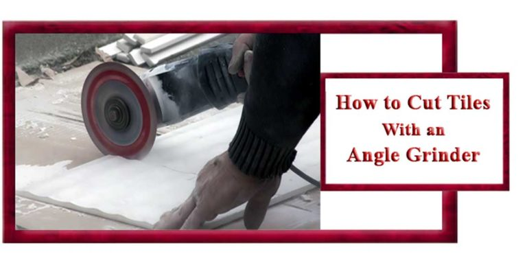 How to Cut Tiles with an Angle Grinder