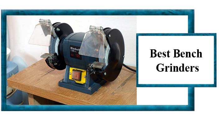 Best Bench Grinders -Reviews And Buying Guide 2019
