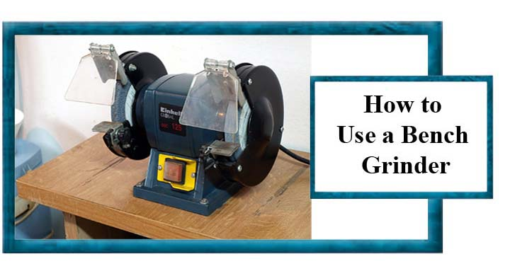 How to Use a Bench Grinder 5 Instructions For you