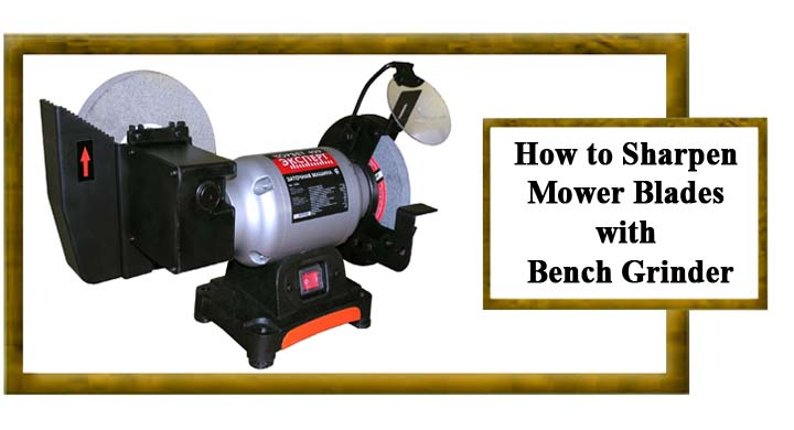 How to Sharpen Mower Blades With Bench Grinder 6 Step For You