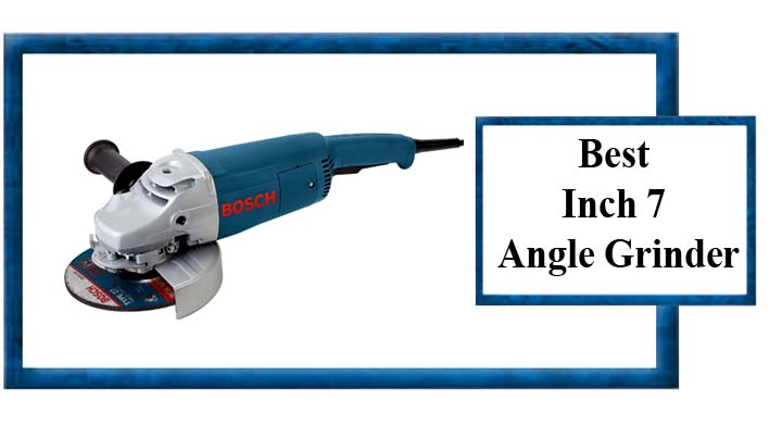 5 Best 7 Inch Angle Grinder Reviews & Guide-2019